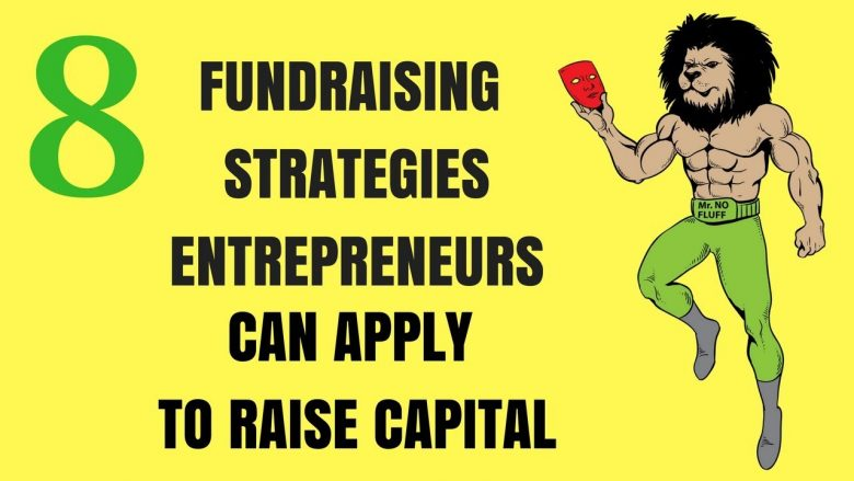 8 Fundraising Strategies Entrepreneurs can apply to Raise Capital