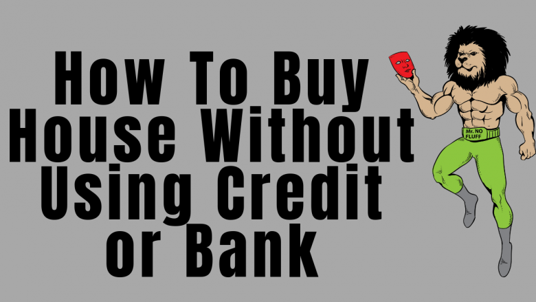 How To Buy House Without Using Credit or Bank