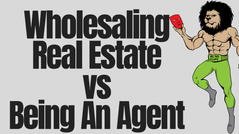 Wholesaling Real Estate vs Being An Agent