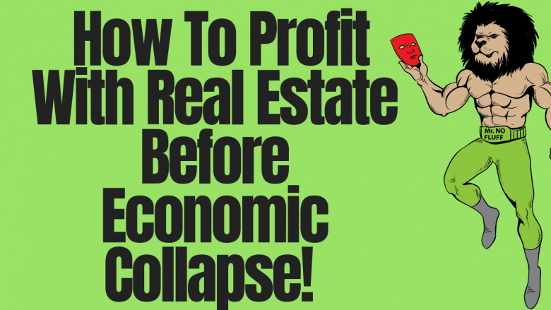 How To Profit With Real Estate Before Economic Collapse