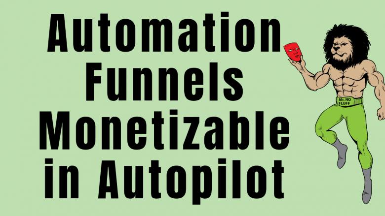 Automation Funnels Monetizable in Autopilot