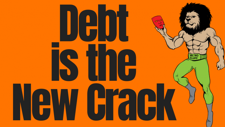 Debt is the New Crack