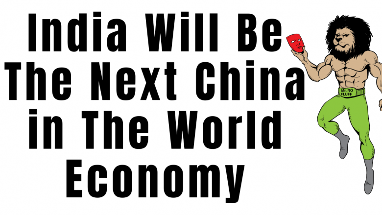 India Will Be The Next China In The World Economy