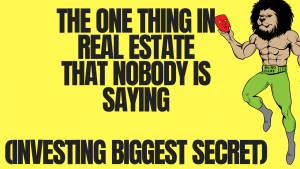 The ONE thing in Real Estate that Nobody is Saying (Investing Biggest Secret)