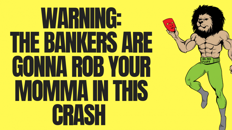 Warning: The Bankers are gonna rob your momma in this Crash (Stocks, pension, Real Estate)