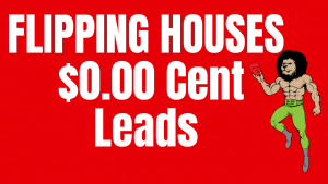 FLIPPING HOUSES | $0.00 Cent Leads