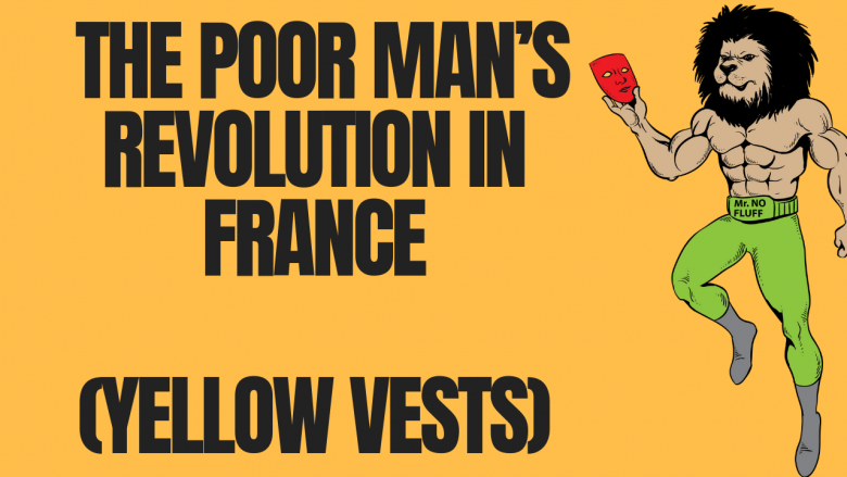 The Unspoken Truth Behind The Poor Man's Revolution In France (Yellow Vests)