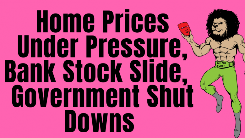 Home Prices Under Pressure, Bank Stock Slide, Federal Reserve Interest Rates, Government Shut Downs