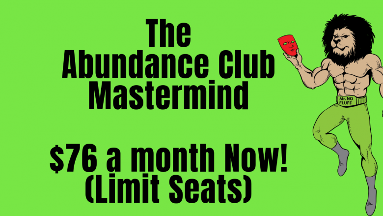 The Abundance Club Mastermind $76 a month Now! (Limit Seats)
