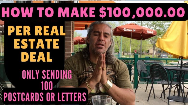 How to make $100,000.00 per Real Estate Deal, only sending 100 postcards/letters or less