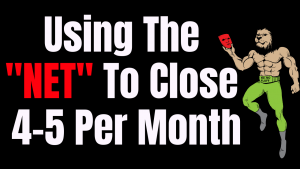 """Using The """"NET"""" Too Close 4-5 Real Estate Deals Per Month"""