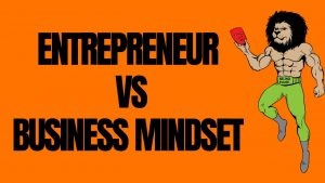 The True Power of Entrepreneur Mindset vs Business Mindset