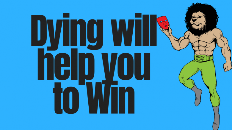 Dying will help you to Win