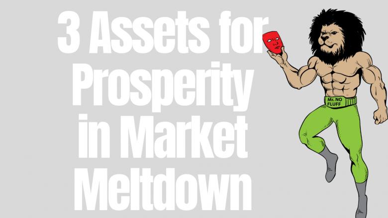 Top 3 Assets for Prosperity in 2018 Market Meltdown