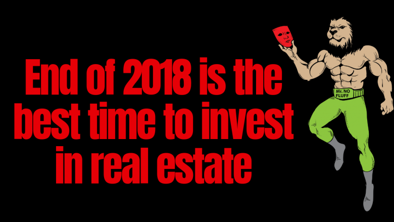 End of 2018 is the best time to invest in real estate (5 reasons why)