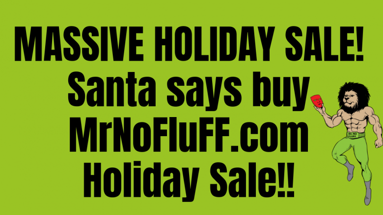 Massive holiday sale! Santa says buy MrNoFluFF.com Holiday Sale!!