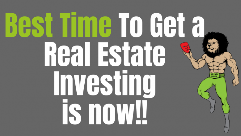 Best time to get a real estate investing is now!! (here's why)