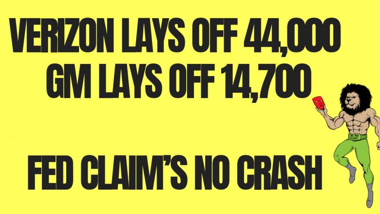 Verizon Lays Off 44,000, GM Lays Off 14,700, Fed CLAIM'S NO CRASH, CIVIL UNREST STARTED YELLOW VEST