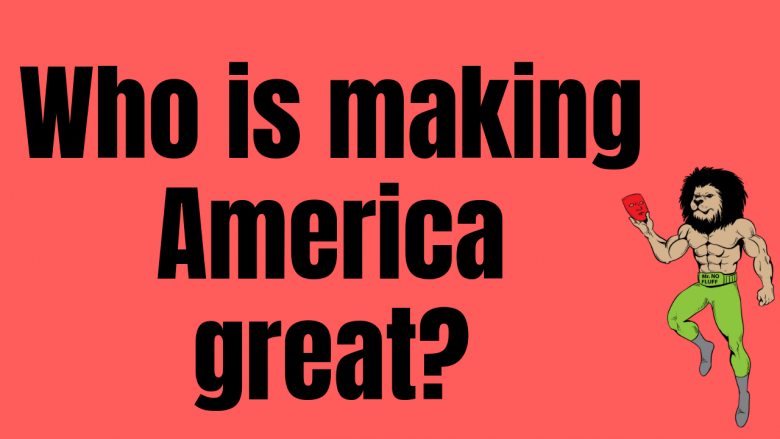 Who is making America great?