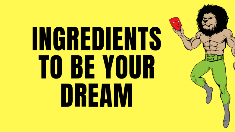 INGREDIENTS TO BE YOUR DREAM