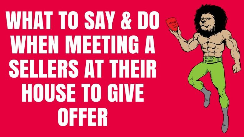 What to SAY & DO when meeting a sellers at their house to give offer