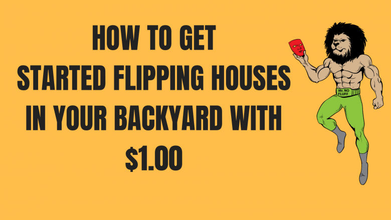 Learn How To Get Started Flipping Houses in Your Backyard With Only a $1.00