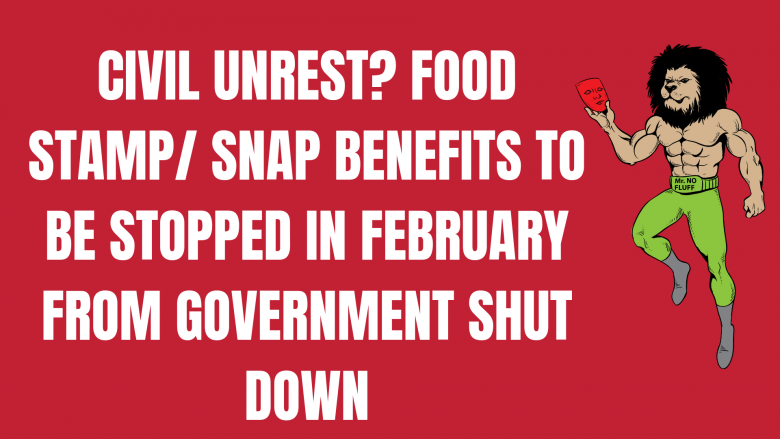 Civil unrest? Food stamp/ SNAP Benefits to be stopped in February from Government shut down