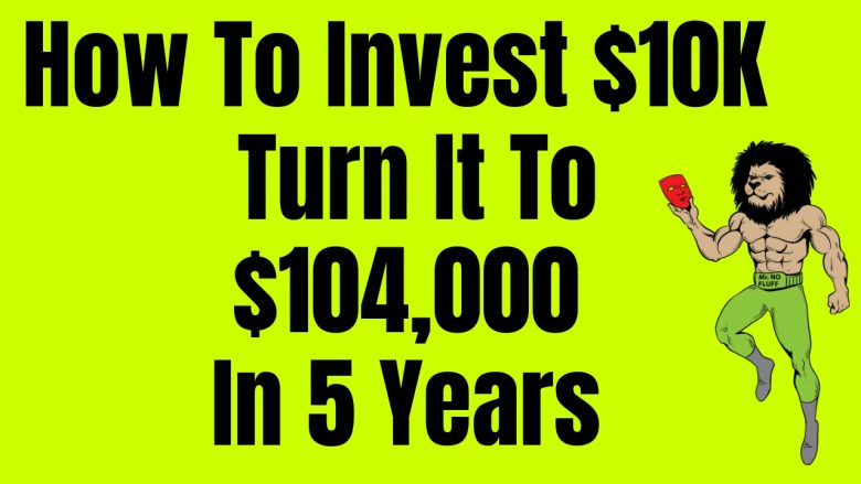 How To Invest $10K and turn it into $104,000.00 In 5 Years in Real Estate