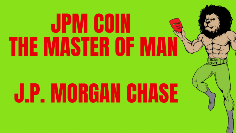 JPM Coin, The Master Of Man, J.P. Morgan Chase, launches blockchain crypto coin after dissing Bitcon for years