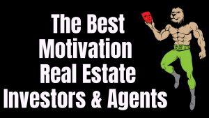 The Best Motivation Real Estate Investors & Agents in 2019