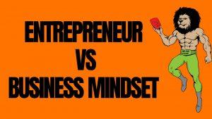 The True Power of Entrepreneur Mindset vs Business Mindset
