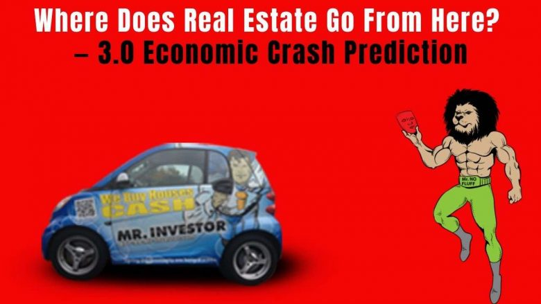 Where Does Real Estate Go From Here? — 3.0 Economic Crash Prediction